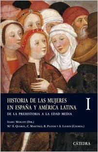 Historia de las mujeres en España y América Latina I: De la Prehistoria a la Edad Media: 1 Historia. Serie Menor: Amazon.es: Morant, Isabel: Libros