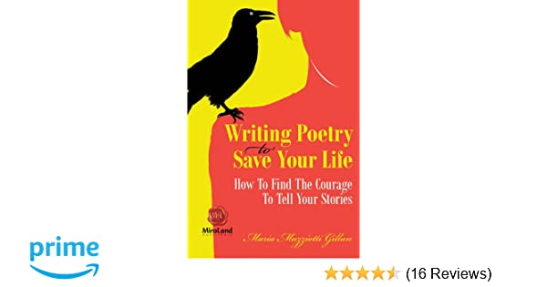 Writing Poetry To Save Your Life: How To Find The Courage To