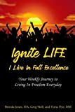 Ignite LIFE: I Live In Full Excellence: Your Weekly Journey to Living In Freedom Everyday