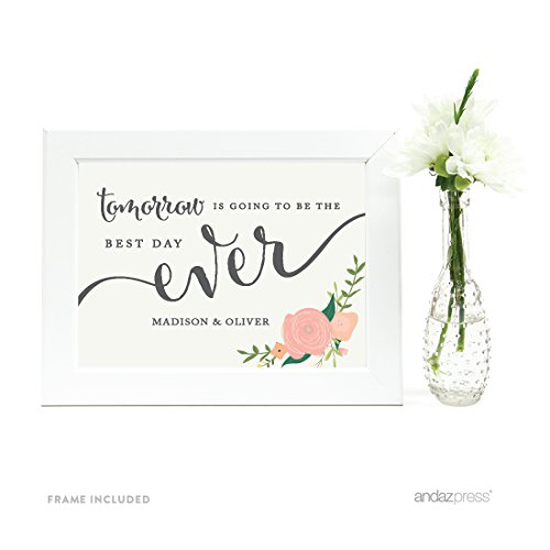 Andaz Press Personalized Wedding Framed Party Signs, Floral Roses, 5x7-inch, Tomorrow is Going to be The Best Day Ever Rehearsal Dinner Sign, 1-Pack, Includes Frame, Custom Made Any Name