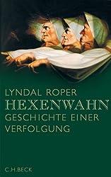 Hexenwahn: Geschichte einer Verfolgung