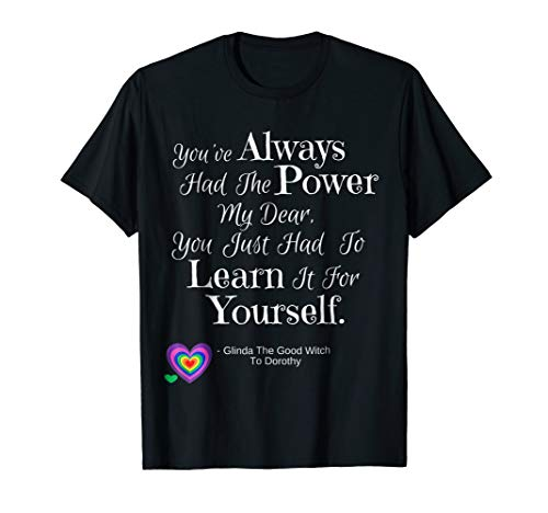 Wizard of Oz Quote Glinda Dorothy Power Learn Heart Shirt for $<!--$19.99-->