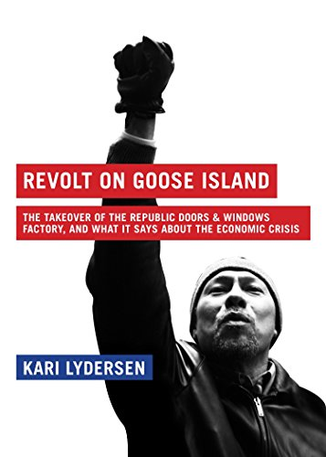Revolt on Goose Island: The Chicago Factory Takeover and What It Says About the Economic Crisis -