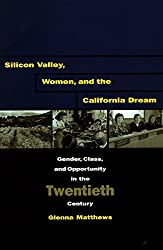 Silicon Valley, Women, and the California Dream: Gender, Class, and Opportunity in the Twentieth Century
