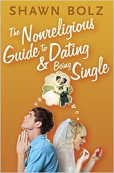 Book The Nonreligious Guide to Dating & Being Single by Shawn Bolz (2010-11-06)