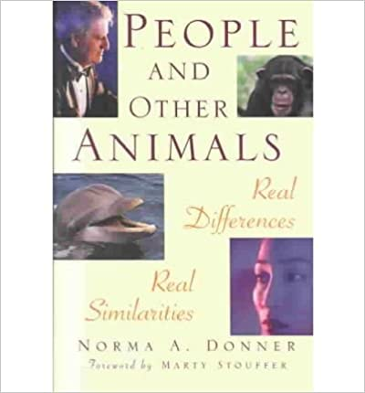 People And Other Animals Real Differences Real Similarities Donner Norma A 9781569802366 Amazon Com Books