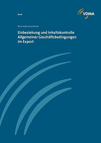 Einbeziehung und Inhaltskontrolle Allgemeiner Geschäftsbedingungen im Export Gebundenes Buch – 20. Februar 2013 Veronika Häuslschmid VDMA 3816305830 Außenhandel