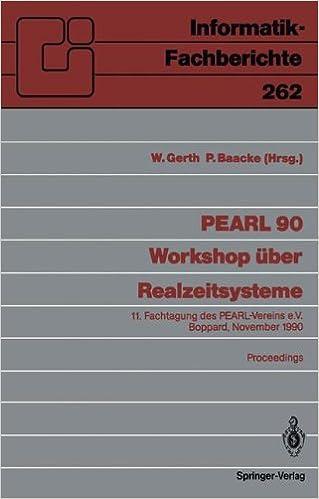 PEARL 90 - Workshop über Realzeitsysteme: 11. Fachtagung des PEARL-Vereins e.V. unter Mitwirkung von GI und GMA, Boppard, 29./30. November 1990, Proceedings (Informatik-Fachberichte)