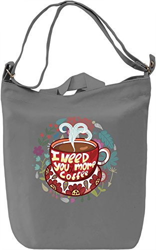 I need you more than coffee Borsa Giornaliera Canvas Canvas Day Bag| 100% Premium Cotton Canvas| DTG Printing|