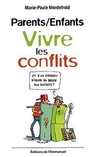 Parents/Enfants : Vivre les conflits par Marie-Paule Mordefroid