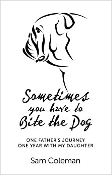 Sometimes you have to Bite the Dog: One Father's Journey. One year with my daughter.