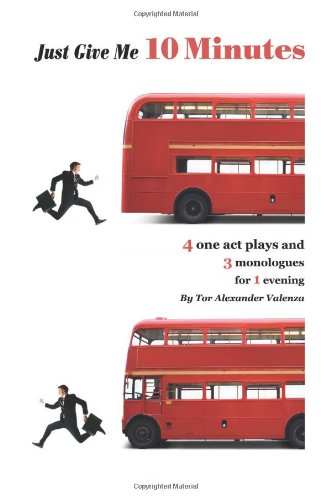 Just Give Me 10 Minutes: 4 One Act Plays And 3 Monologues For 1 Evening ebook