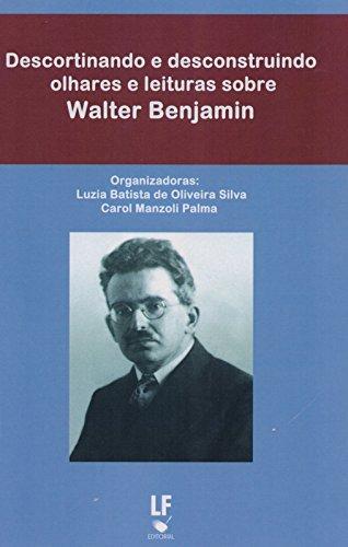 Descortinando e Desconstruindo Olhares e Leituras Sobre Walter Benjamin
