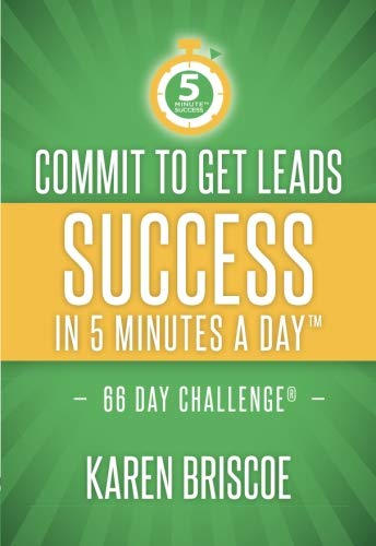Commit to Get Leads: Success in 5 Minutes a Day (5 Minute Success) (Volume 2) (Best Way To Get Real Estate Leads)