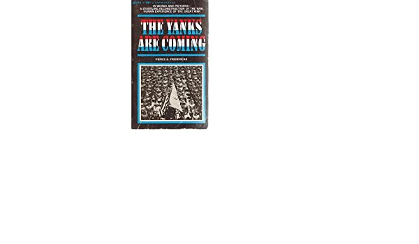 The Yanks Are Coming Pierce G Fredericks Amazon Books