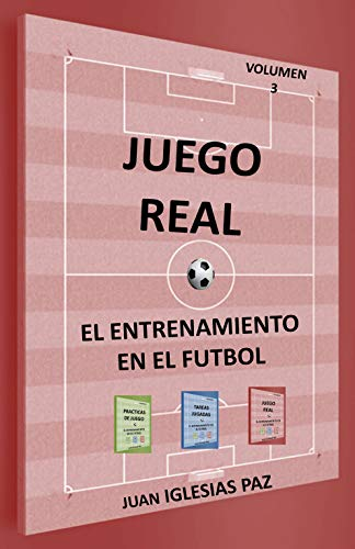 El entrenamiento en el fútbol (III): JUEGO REAL por IGLESIAS PAZ, JUAN