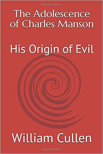 The Adolescence Of Charles Manson His Origin Of Evil William M