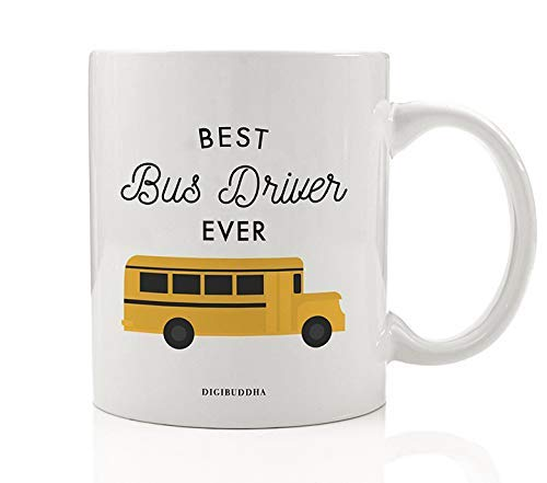 Best Bus Driver EVER Coffee Mug Thank You Gift Idea Hard Driving Job Big Yellow Bus Pick Up Drop Off Students School Home Birthday Christmas Holiday Present 11oz Ceramic Cup Digibuddha DM0654 -