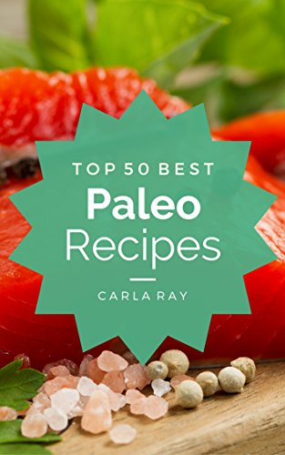 Paleo Diet: Top 50 Best Paleo Diet Recipes - The Quick, Easy, & Delicious Everyday Cookbook! by Carla Ray