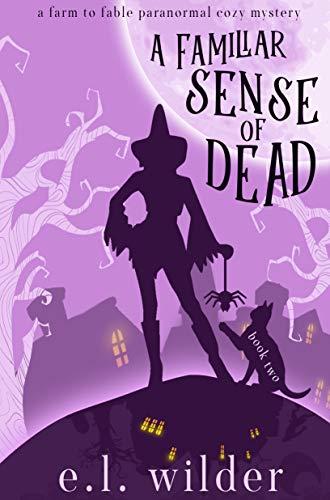 A Familiar Sense of Dead (Farm to Fable Paranormal Cozy Mysteries Book 2) by [Wilder, E.L.]