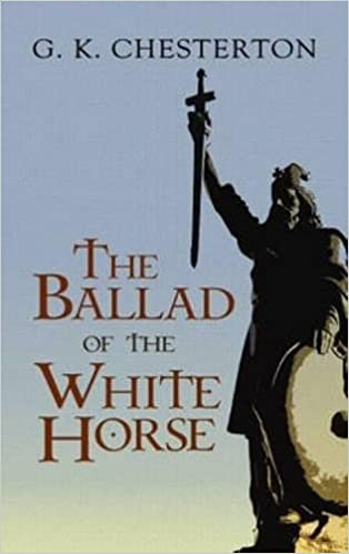 The Ballad Of The White Horse G K Chesterton 9780486475639