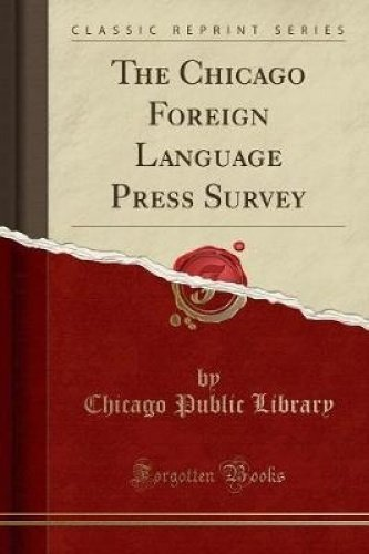 The Chicago Foreign Language Press Survey (Classic Reprint) by Forgotten Books