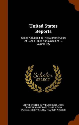 Download United States Reports: Cases Adjudged In The Supreme Court At ... And Rules Announced At ..., Volume 127 PDF