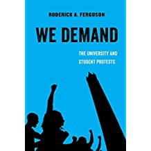 We Demand: The University and Student Protests (American Studies Now: Critical Histories of the Present)