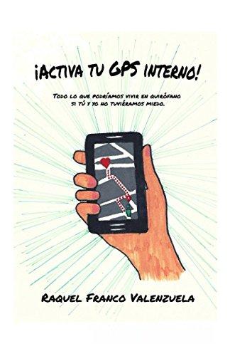 ¡Activa tu GPS Interno! Todo lo que podríamos vivir en quirófano si tú y yo no tuviéramos miedo.  [Franco Valenzuela, Raquel] (Tapa Blanda)