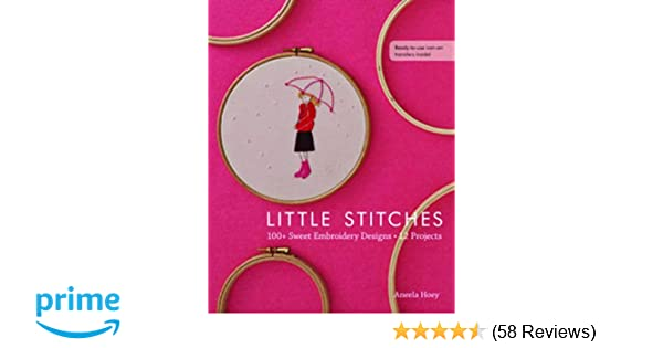 Little Stitches 100 Sweet Embroidery Designs 12 Projects Aneela