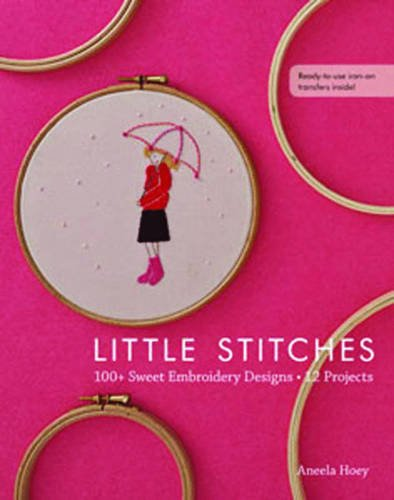 Little Stitches: 100 Sweet Embroidery Designs • 12 Projects