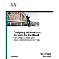 Designing Networks and Services for the Cloud: Delivering business-grade cloud applications and services: Delivering businessgrade cloud applications and services (Networking Technology)