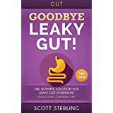 Gut: Goodbye - Leaky Gut! The Ultimate Solution For: Leaky Gut Syndrome. Digestion, Candida, IBS (Diverticulitis, Diverticulosis, Irritable Bowel Syndrome, ... Celiac Disease, Rheumatoid Arthritis)