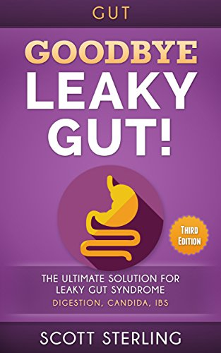 Leaky Gut: Goodbye - Leaky Gut! The Ultimate Solution For: Leaky Gut Syndrome. Digestion, Candida, IBS (Diverticulitis, Diverticulosis, Irritable Bowel ... Disease, Rheumatoid Arthritis Book 1) (Best Natural Foods For Diverticulitis)