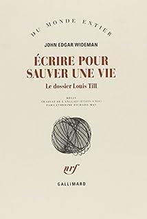 Ecrire pour sauver une vie : le dossier Louis Till, Wideman, John Edgar