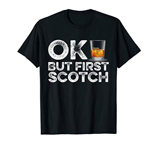 OK But First Scotch T-Shirt Funny Whiskey Drunk Alcohol Tee