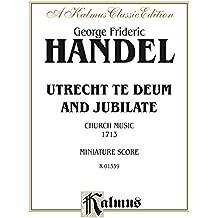Utrecht Te Deum and Jubilate (1713) (Church Music): Miniature Score (Kalmus Edition) (English Edition)