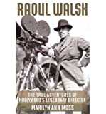 img - for [(Raoul Walsh: The True Adventures of Hollywood's Legendary Director)] [Author: Marilyn Ann Moss] published on (September, 2013) book / textbook / text book
