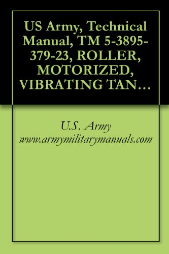Tandem Drum - US Army, Technical Manual, TM 5-3895-379-23, ROLLER, MOTORIZED, VIBRATING TANDEM STEEL DRUMS CATERPILLAR MODEL CB534B, (NSN 3895-01-396-2822), CATERPILLAR ... (NSN 3895-01-502-4005), military manuals