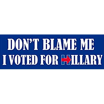 American vinyl dont blame me i voted for hillary bumper sticker clinton anti