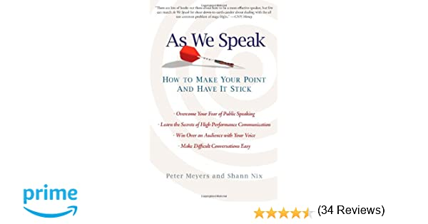 As We Speak: How to Make Your Point and Have It Stick: Peter ...