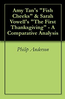 "Amy Tan's ""Fish Cheeks"" & Sarah Vowell's ""The First Thanksgiving"" - A Comparative Analysis by [Anderson, Philip]"