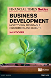 Financial Times Guide to Business Development: How to Win Profitable Customers and Clients (The FT Guides)