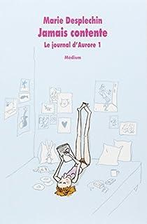 Le journal d'Aurore, tome 1 : Jamais contente  par Desplechin