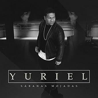 Sabanas mojadas [explicit] by yuriel on amazon music amazon. Com.