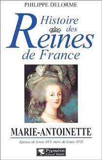 Marie-Antoinette : Epouse de Louis XVI, mère de Louis XVII par Delorme
