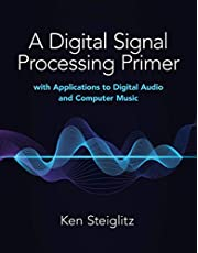 A Digital Signal Processing Primer: With Applications to Digital Audio and Computer Music