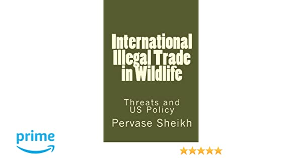 International Illegal Trade in Wildlife: Threats and U.S. Policy
