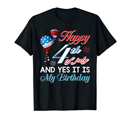 Happy 4th Of July And Yes It Is My Birthday T-Shirt -