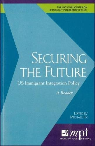Read Online Securing the Future: US Immigrant Integration Policy: A Reader pdf epub